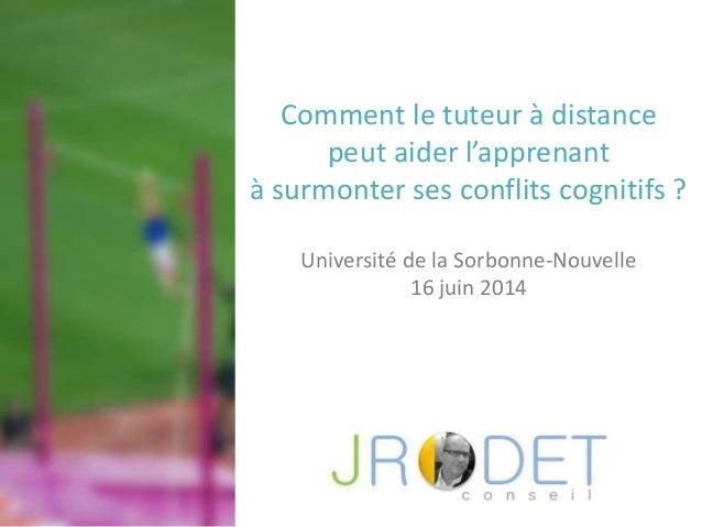Comment le tuteur à distance peut aider l'apprenant à surmonter ses conflits cognitifs ? Université de la Sorbonne-Nouvell...