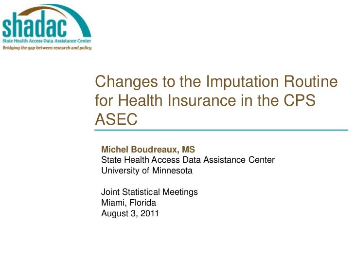 Changes to the Imputation Routine for Health Insurance in the CPS ASEC<br />Michel Boudreaux, MS<br />State Health AccessD...