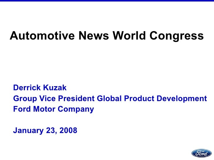 Automotive News World Congress Derrick Kuzak Group Vice President Global Product Development  Ford Motor Company January 2...