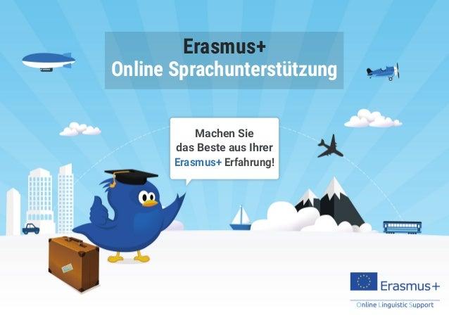 Machen Sie das Beste aus Ihrer Erasmus+ Erfahrung! Erasmus+ Online Sprachunterstützung
