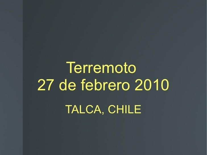 Terremoto  27 de febrero 2010 TALCA, CHILE