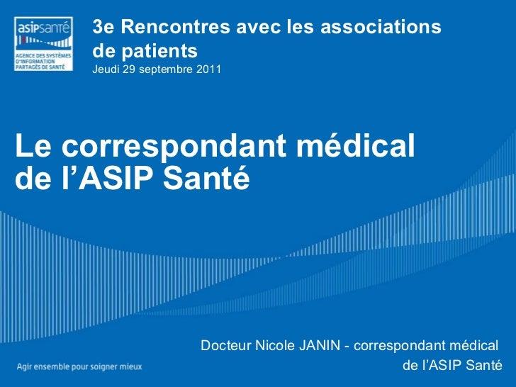Le correspondant médical de l'ASIP Santé 3e Rencontres avec les associations  de patients Jeudi 29 septembre 2011 Docteur ...