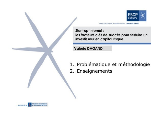 Start-up Internet : les facteurs clés de succès pour séduire un investisseur en capital risque Valérie DAGAND  1. Probléma...