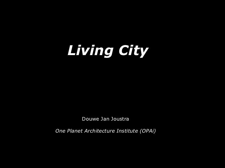 Living City          Douwe Jan JoustraOne Planet Architecture Institute (OPAi)