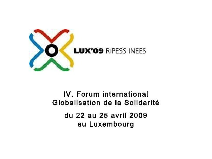 IV. Forum international Globalisation de la Solidarité du 22 au 25 avril 2009 au Luxembourg