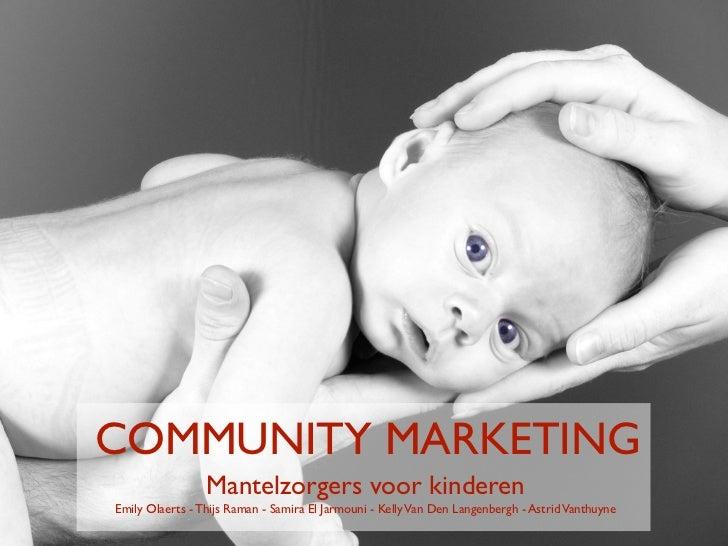 COMMUNITY MARKETING                 Mantelzorgers voor kinderenEmily Olaerts - Thijs Raman - Samira El Jarmouni - Kelly Va...