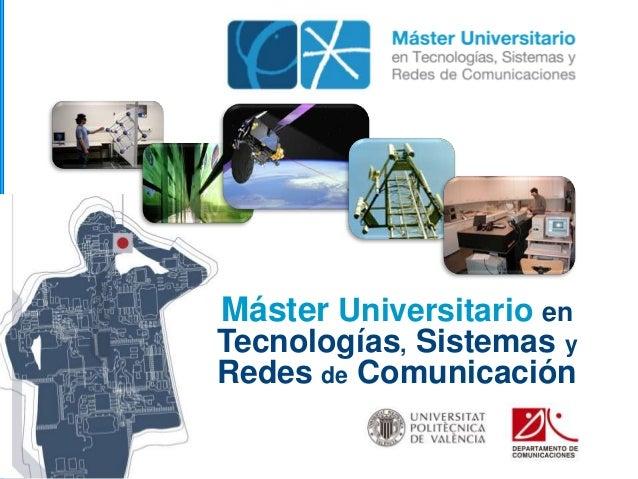 Máster Universitario enTecnologías, Sistemas yRedes de Comunicación