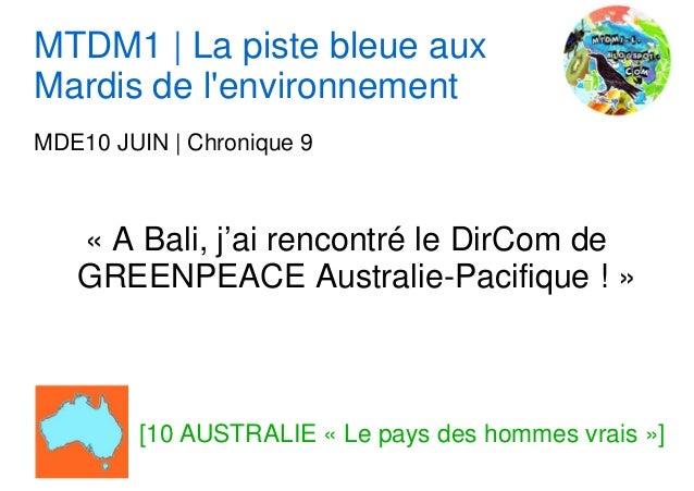 MTDM1 | La piste bleue auxMardis de lenvironnementMDE10 JUIN | Chronique 9« A Bali, j'ai rencontré le DirCom deGREENPEACE ...