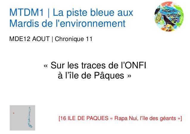 MTDM1 | La piste bleue aux Mardis de l'environnement MDE12 AOUT | Chronique 11 « Sur les traces de l'ONFI à l'île de Pâque...