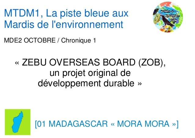 MTDM1, La piste bleue auxMardis de lenvironnementMDE2 OCTOBRE / Chronique 1  « ZEBU OVERSEAS BOARD (ZOB),         un proje...