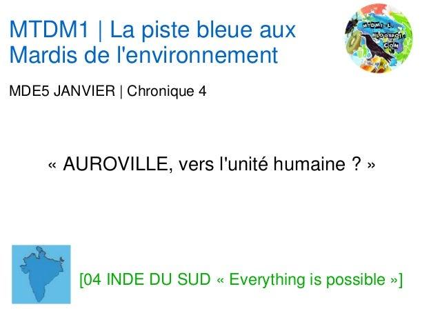 MTDM1 | La piste bleue auxMardis de lenvironnementMDE5 JANVIER | Chronique 4     « AUROVILLE, vers lunité humaine ? »     ...
