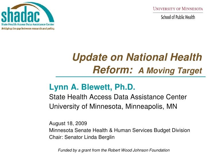 Update on National Health Reform:  A Moving Target<br />Lynn A. Blewett, Ph.D. <br />State Health Access Data Assistance C...
