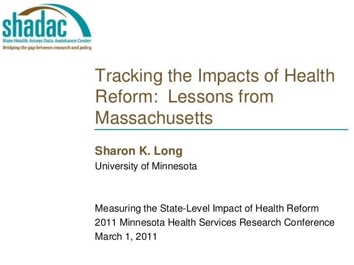 Tracking the Impacts of Health Reform:  Lessons from Massachusetts<br />Sharon K. Long<br />University of Minnesota<br />M...