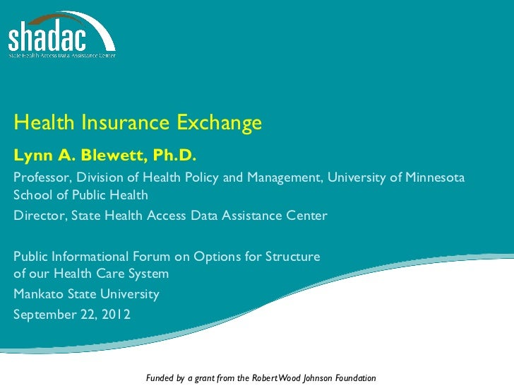 Health Insurance ExchangeLynn A. Blewett, Ph.D.Professor, Division of Health Policy and Management, University of Minnesot...