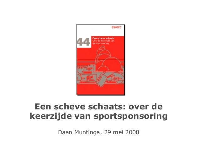 Een scheve schaats: over dekeerzijde van sportsponsoring     Daan Muntinga, 29 mei 2008