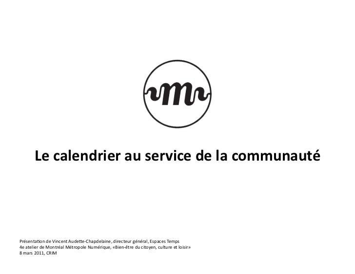 Le calendrier au service de la communauté Présenta)on de Vincent Aude2e-‐Chapdelaine, directeur g...