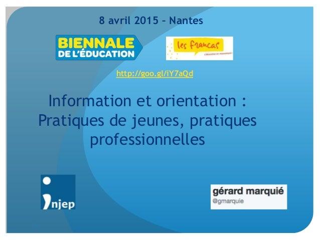 1 8 avril 2015 – Nantes Information et orientation : Pratiques de jeunes, pratiques professionnelles http://goo.gl/iY7aQd