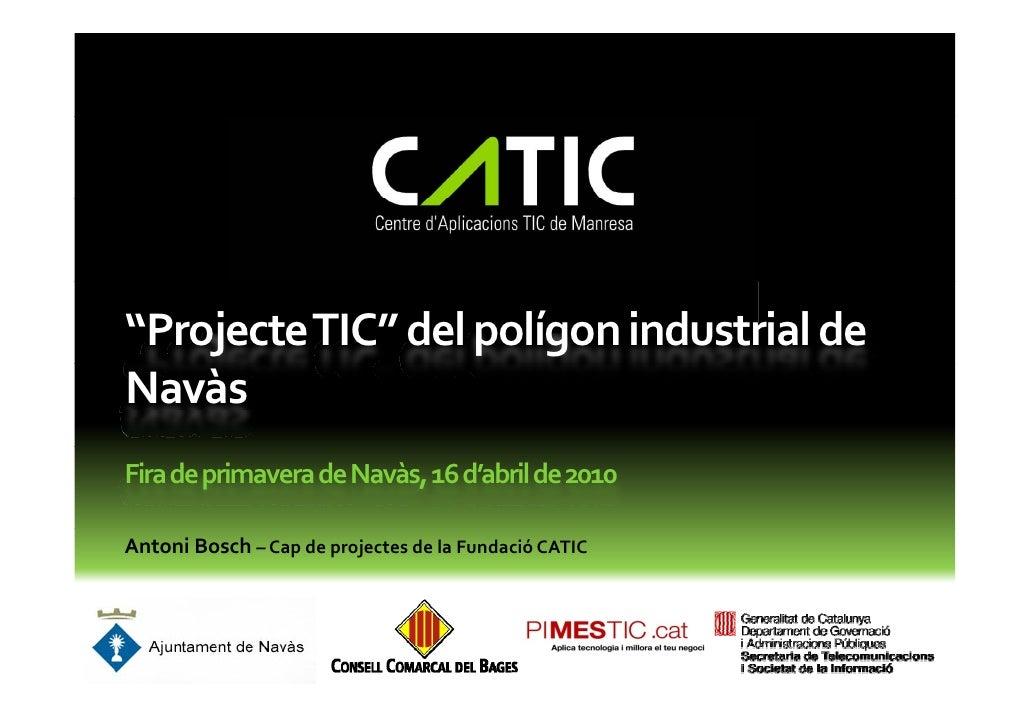 """ProjecteTIC""delpolígonindustrialde Navàs FiradeprimaveradeNavàs,16d'abrilde2010  AntoniBosch– Capdeproj..."