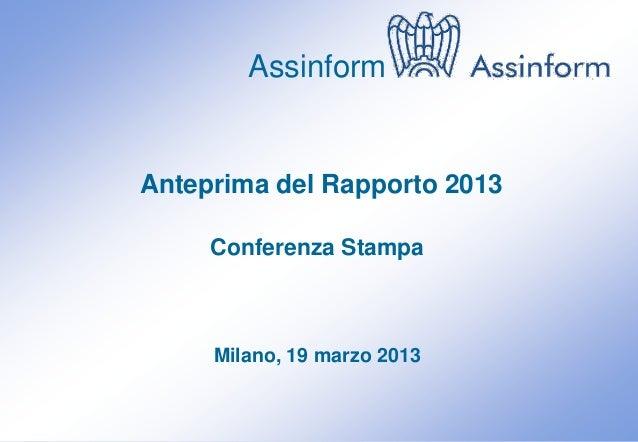 AssinformAnteprima del Rapporto 2013      Conferenza Stampa       Milano, 19 marzo 2013    Conferenza Stampa di anteprima ...