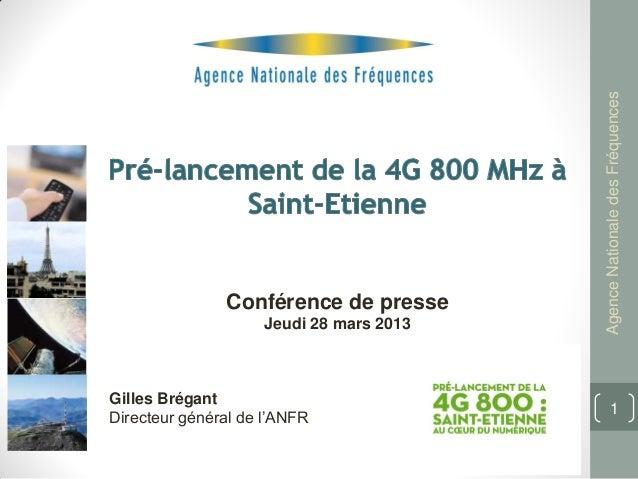 Agence Nationale des Fréquences               Conférence de presse                     Jeudi 28 mars 2013Gilles Brégant   ...