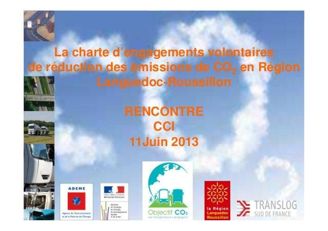 La charte d'engagements volontairesde réduction des émissions de CO2 en RégionLanguedoc-RoussillonRENCONTRECCI11Juin 2013