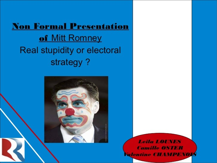 Non Formal Presentation     of Mitt Romney Real stupidity or electoral         strategy ?                               Le...