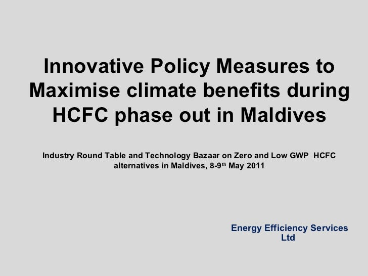 Energy Efficiency Services Ltd Innovative Policy Measures to Maximise climate benefits during HCFC phase out in Maldives I...