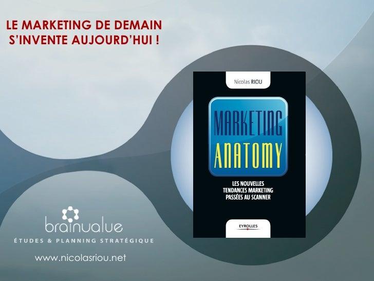 LE MARKETING DE DEMAIN S'INVENTE AUJOURD'HUI ! www.nicolasriou.net