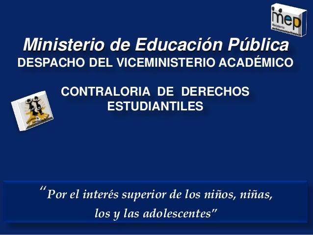 Ministerio de Educación PúblicaDESPACHO DEL VICEMINISTERIO ACADÉMICO      CONTRALORIA DE DERECHOS           ESTUDIANTILES ...