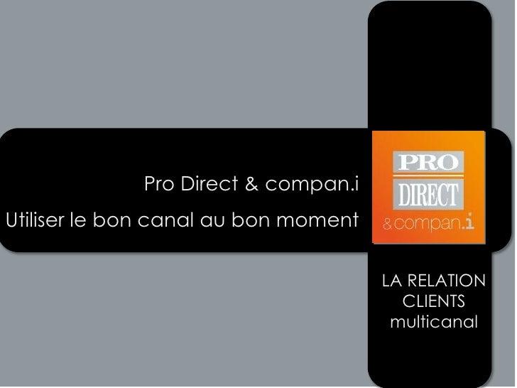 Pro Direct & compan.iUtiliser le bon canal au bon moment                                      LA RELATION                 ...