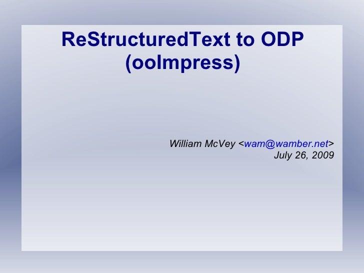 ReStructuredText to ODP (ooImpress) William McVey < [email_address] > July 26, 2009