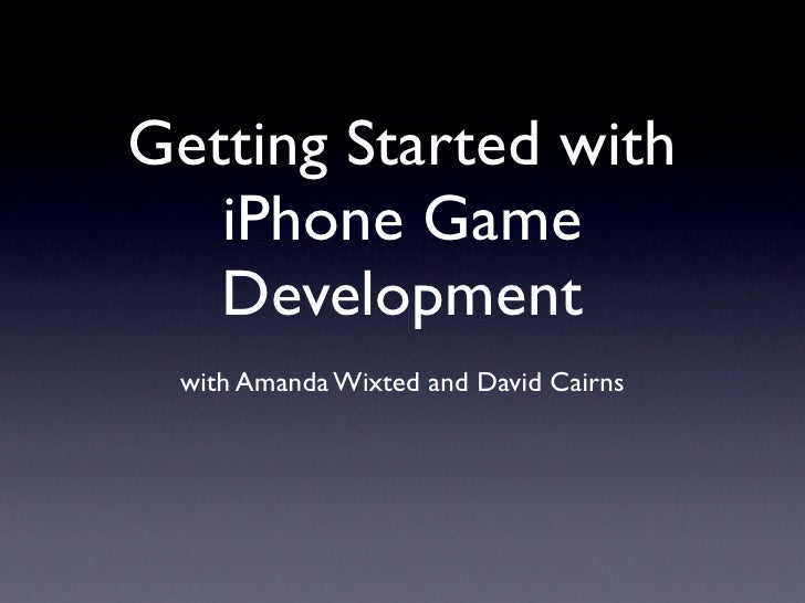 Getting Started with    iPhone Game    Development  with Amanda Wixted and David Cairns