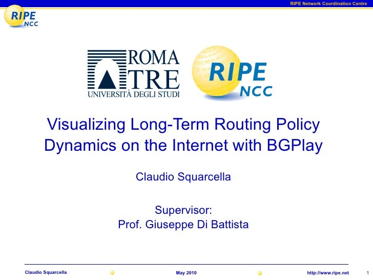 RIPE Network Coordination Centre             Visualizing Long-Term Routing Policy         Dynamics on the Internet with BG...