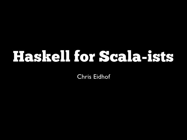 Haskell for Scala-ists
