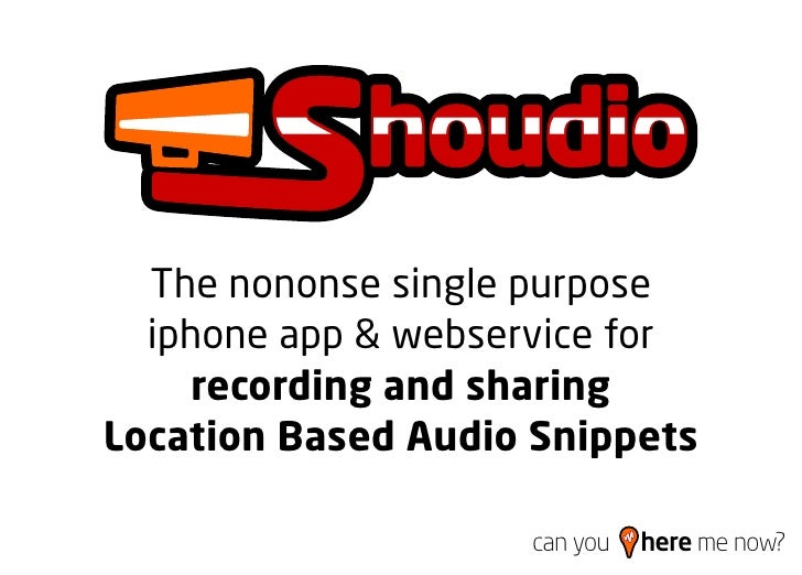 The nononse single purpose   iphone app & webservice for      recording and sharing Location Based Audio Snippets         ...