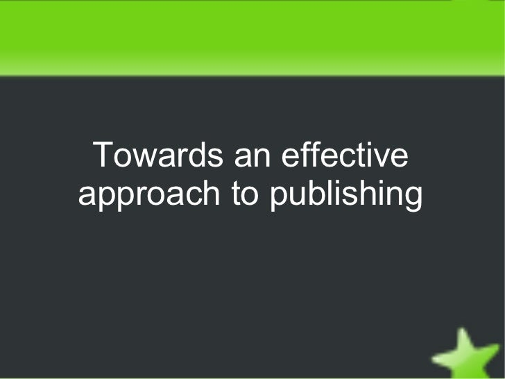 Towards an effective approach to publishing