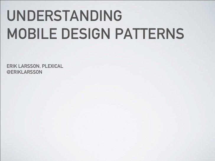 UNDERSTANDINGMOBILE DESIGN PATTERNSERIK LARSSON, PLEXICAL@ERIKLARSSON