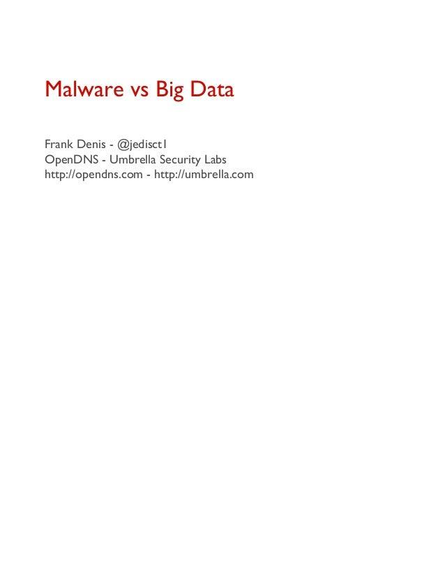 Malware vs Big DataFrank Denis - @jedisct1OpenDNS - Umbrella Security Labshttp://opendns.com - http://umbrella.com