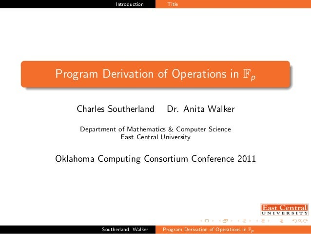 Introduction Title Program Derivation of Operations in Fp Charles Southerland Dr. Anita Walker Department of Mathematics &...