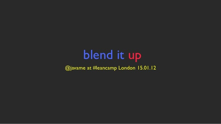 blend it up@javame at #leancamp London 15.01.12