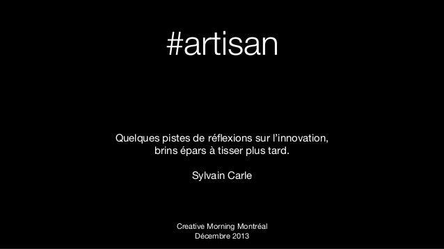 #artisan Quelques pistes de réflexions sur l'innovation, brins épars à tisser plus tard. Sylvain Carle  Creative Morning Mo...