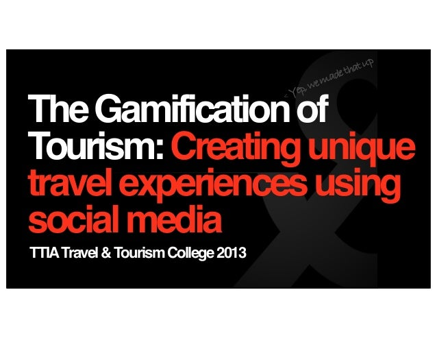 The Gamification of Tourism: Creating Unique Travel Experiences using Social Games