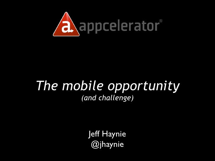 The mobile opportunity      (and challenge)        Jeff Haynie         @jhaynie