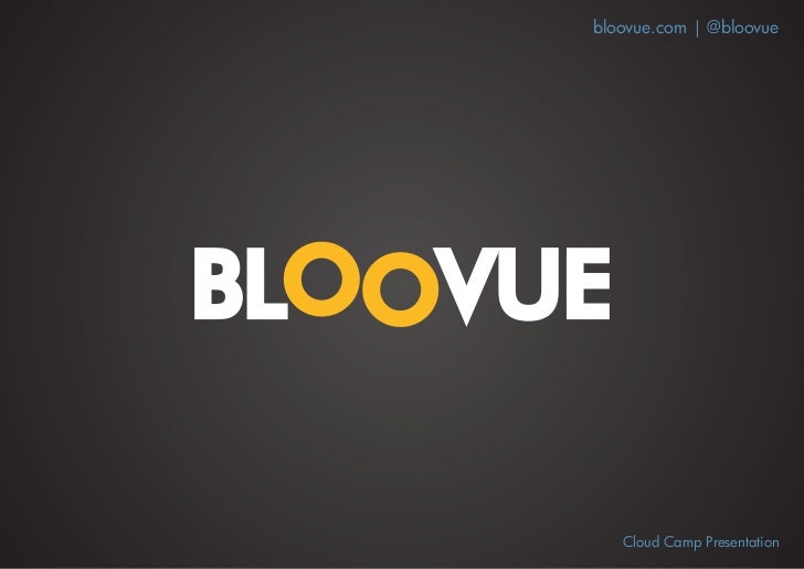 bloovue.com | @bloovue   Cloud Camp Presentation