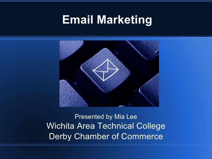 Email Marketing Presented by Mia Lee Wichita Area Technical College Derby Chamber of Commerce