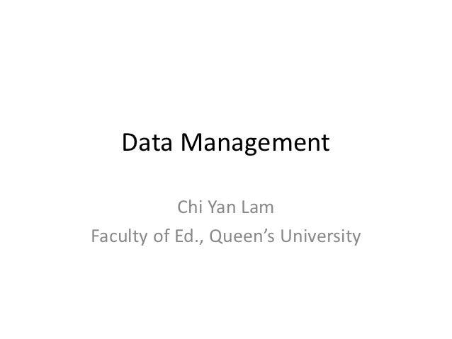 Data Management           Chi Yan LamFaculty of Ed., Queen's University