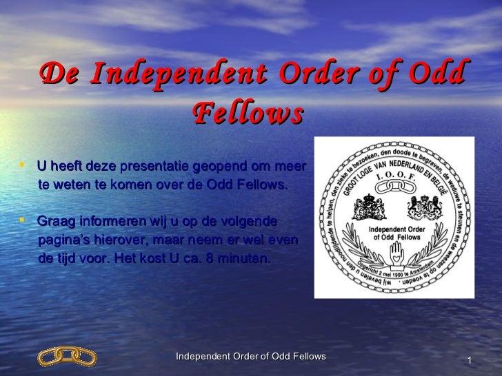 De Independent Order of Odd Fellows  <ul><li>U heeft deze presentatie geopend om meer  </li></ul><ul><li>te weten te komen...