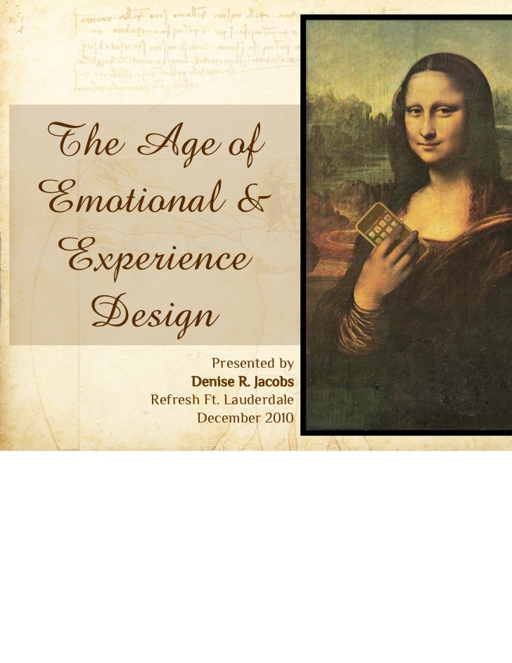 The Age ofEmotional &Experience Design              Presented by           Denise R. Jacobs     Refresh Ft. Lauderdale    ...