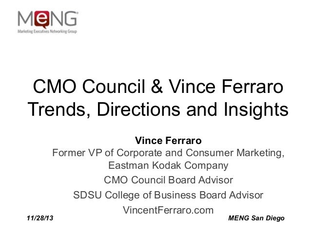 CMO Council & Vince Ferraro Trends, Directions and Insights Vince Ferraro Former VP of Corporate and Consumer Marketing, E...