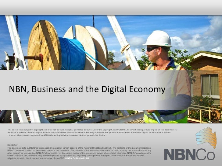 NBN, Business and the Digital EconomyThis document is subject to copyright and must not be used except as permitted below ...